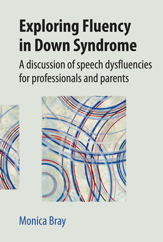 Book cover of Exploring Fluency in Down Syndrome: A Discussion of Speech Dysfluencies for Professionals and Parents