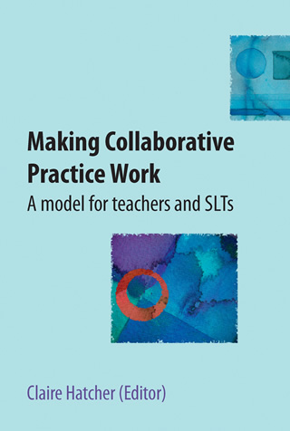 Book cover of Making Collaborative Practice Work: A model for teachers and SLTs