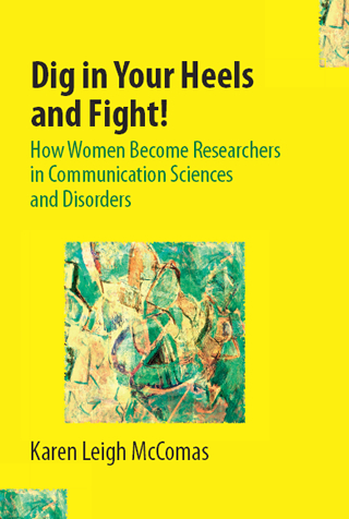 Book cover of Dig in Your Heels and Fight! How Women Become Researchers in Communication Sciences and Disorders