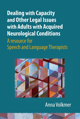 Book cover of Dealing with Capacity and Other Legal Issues with Adults with Acquired Neurological Conditions: A Resource for SLTs