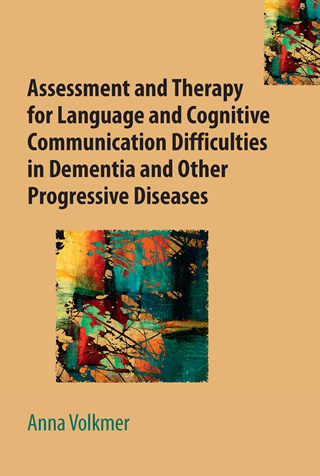 Book cover of Assessment and Therapy for Language and Cognitive Communication Difficulties in Dementia and Other Progressive Diseases